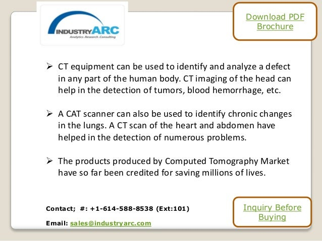  CT equipment can be used to identify and analyze a defect in any part of the human body. CT imaging of the head can help...