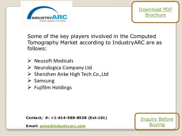 Some of the key players involved in the Computed Tomography Market according to IndustryARC are as follows:  Neusoft Medi...