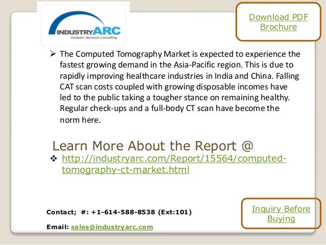  The Computed Tomography Market is expected to experience the fastest growing demand in the Asia-Pacific region. This is ...