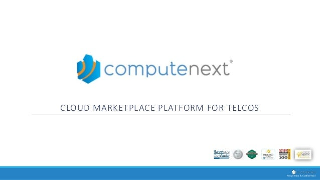 Proprietary & Confidential ® CLOUD MARKETPLACE PLATFORM FOR TELCOS