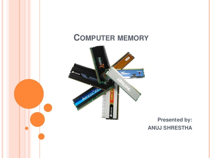 COMPUTER MEMORY                  Presented by:              ANUJ SHRESTHA