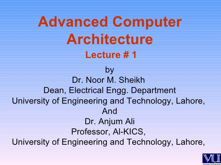 Advanced Computer         Architecture                  Lecture # 1                          by                Dr. Noor M....