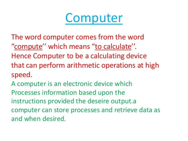 """Computer The word computer comes from the word """"compute'' which means """"to calculate''. Hence Computer to be a calculating ..."""