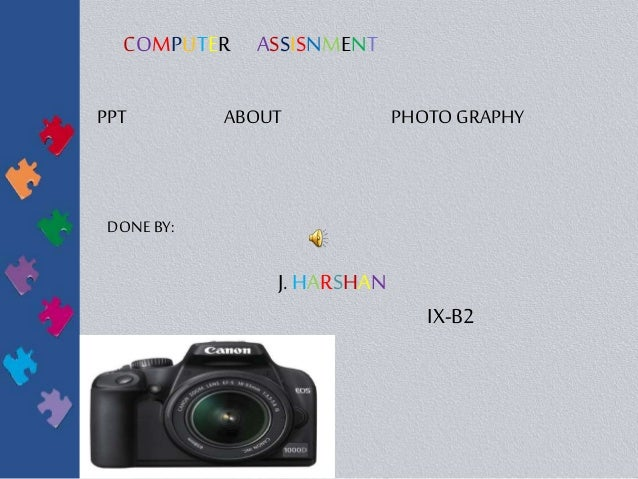 COMPUTER ASSISNMENT PPT ABOUT PHOTO GRAPHY DONE BY: J. HARSHAN IX-B2