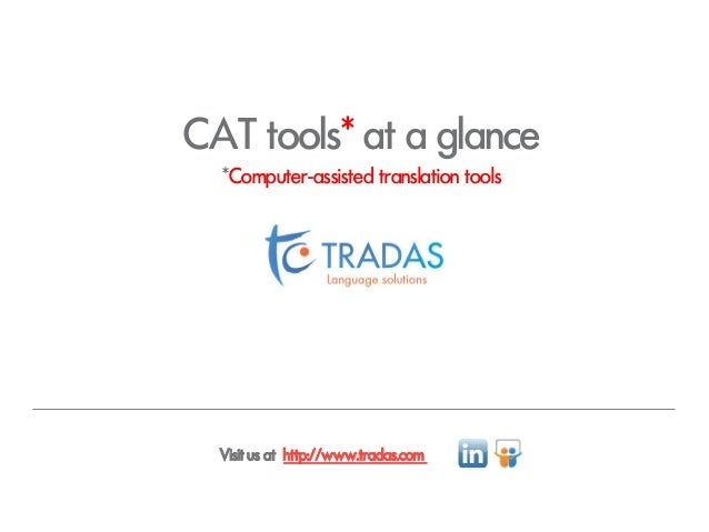 CAT tools* at a glance *Computer-assisted translation tools  Visit us at http://www.tradas.com ___________