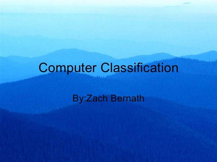 Computer Classification By:Zach Bernath