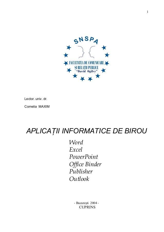 1 Lector. univ. dr. Cornelia MAXIM APLICAŢII INFORMATICE DE BIROU Word Excel PowerPoint Office Binder Publisher Outlook - ...