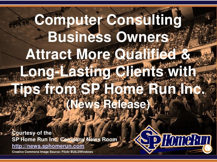 SPHomeRun.com     Computer Consulting        Business Owners    Attract More Qualified &   Long-Lasting Clients with  Tips...