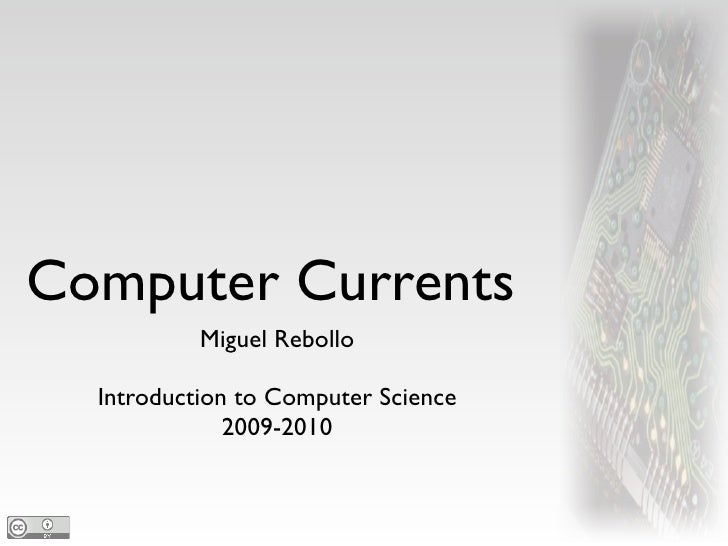Computer Currents            Miguel Rebollo    Introduction to Computer Science               2009-2010