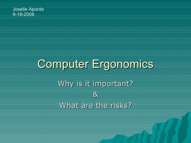 Computer Ergonomics Why is it important? & What are the risks? Joselle Aponte 9-18-2008