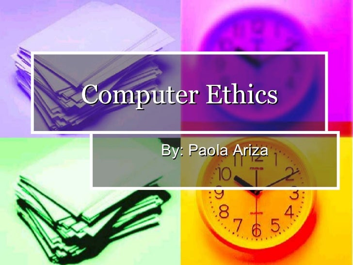 Computer Ethics By: Paola Ariza