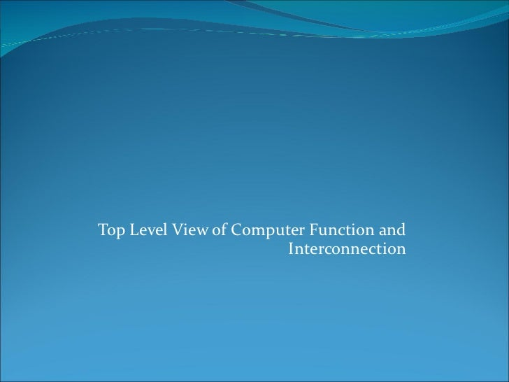 Top Level View of Computer Function and Interconnection
