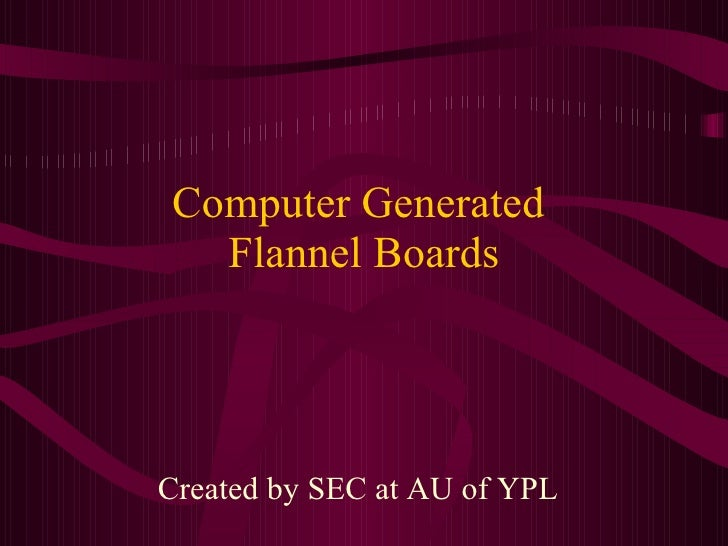 Computer Generated  Flannel Boards Created by SEC at AU of YPL