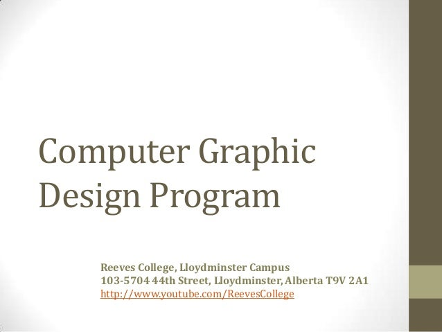 Computer GraphicDesign ProgramReeves College, Lloydminster Campus103-5704 44th Street, Lloydminster, Alberta T9V 2A1http:/...