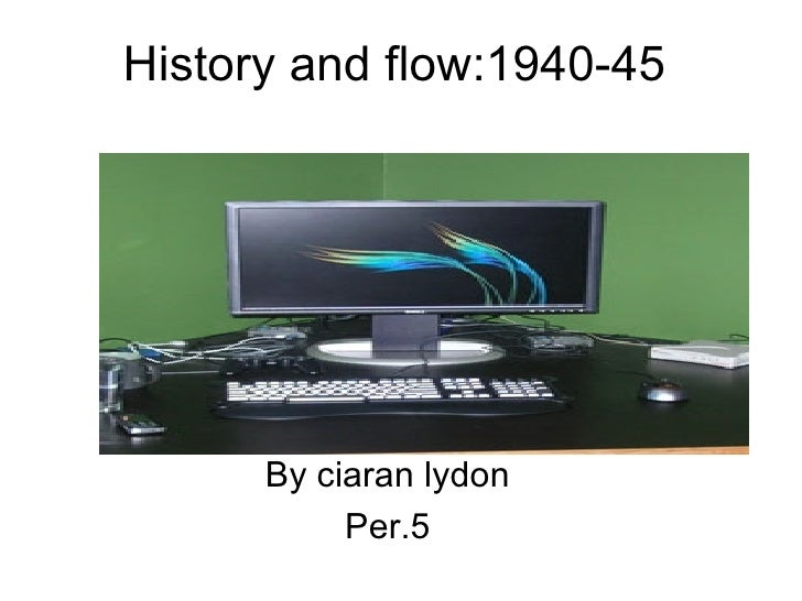 History and flow:1940-45 By ciaran lydon Per.5