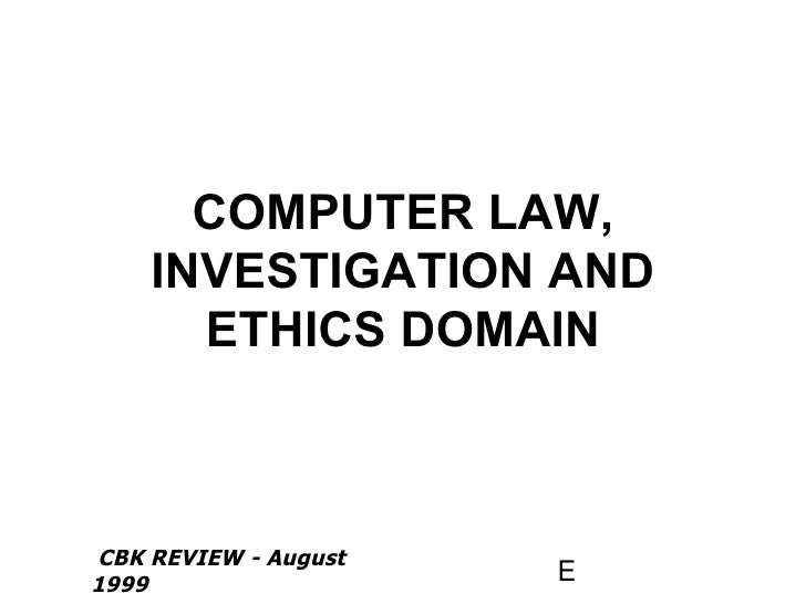 COMPUTER LAW, INVESTIGATION AND ETHICS DOMAIN