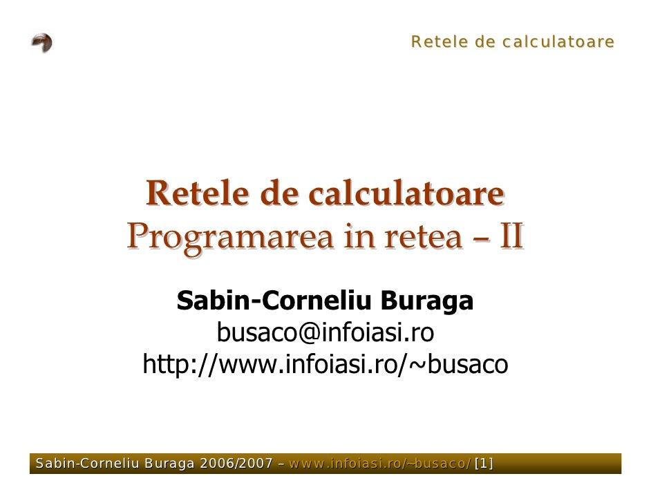 Retele de calculatoare                  Retele de calculatoare             Programarea in retea – II                  Sabi...