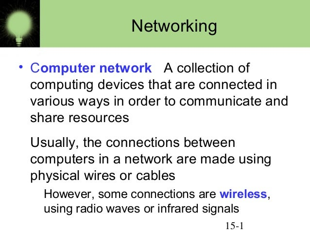 15-1Networking• Computer network A collection ofcomputing devices that are connected invarious ways in order to communicat...