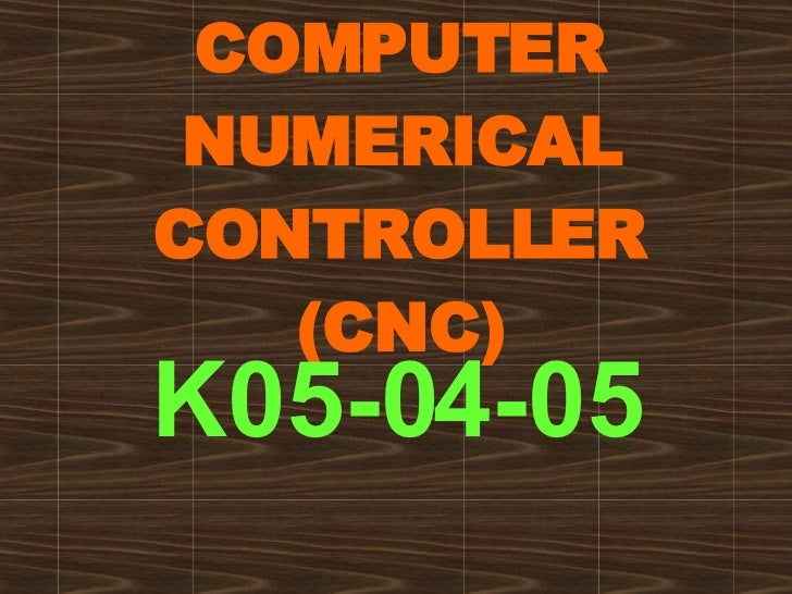 COMPUTER NUMERICAL CONTROLLER (CNC) K05-04-05