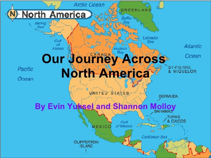 Our Journey Across  North America By Evin Yuksel and Shannon Molloy
