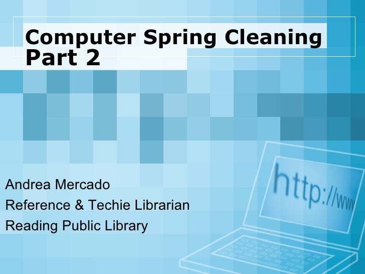 Computer Spring Cleaning   Part 2   Andrea Mercado Reference & Techie Librarian Reading Public Library