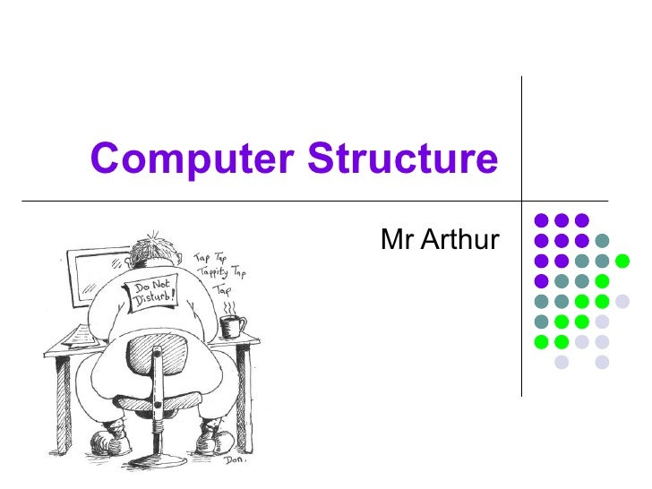 Computer Structure Mr Arthur