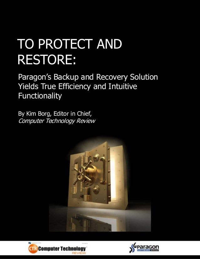 TO PROTECT AND RESTORE: Paragon's Backup and Recovery Solution Yields True Efficiency and Intuitive Functionality By Kim B...