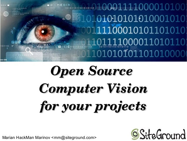 OpenSourceOpenSource ComputerVisionComputerVision foryourprojectsforyourprojects Marian HackMan Marinov <mm@site...