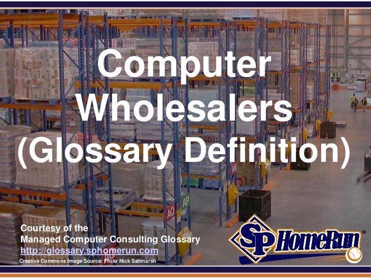 SPHomeRun.com                        Computer                       Wholesalers (Glossary Definition)  Courtesy of the  Ma...