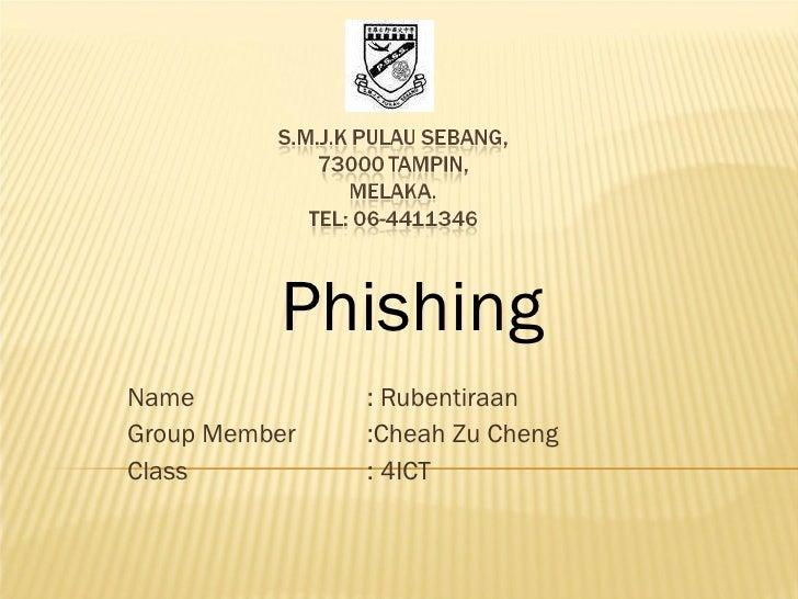 Name   : Rubentiraan Group Member :Cheah Zu Cheng Class   : 4ICT Phishing