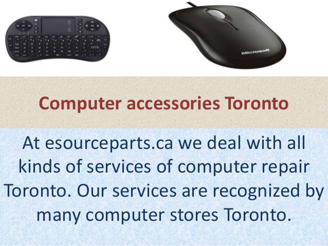 Computer accessories Toronto  At esourceparts.ca we deal with all kinds of services of computer repair Toronto. Our servic...
