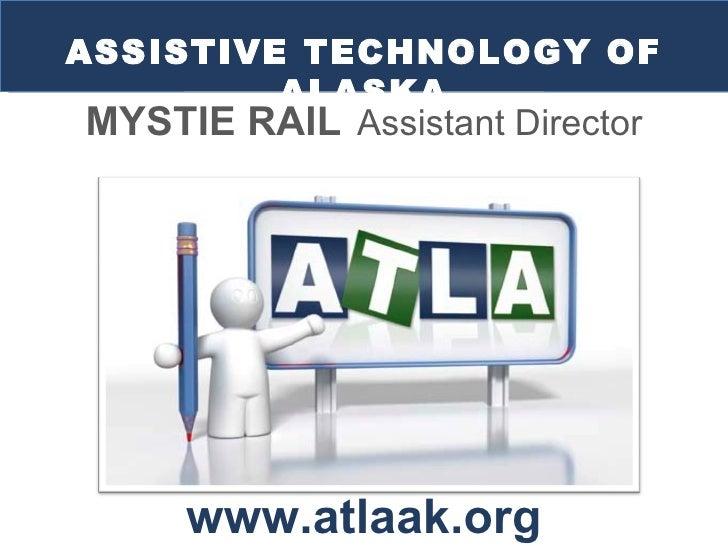 ASSISTIVE TECHNOLOGY OF ALASKA www.atlaak.org MYSTIE RAIL   Assistant Director