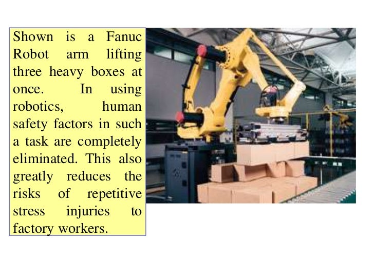 Shown is a FanucRobot arm liftingthree heavy boxes atonce.       In usingrobotics,       humansafety factors in sucha task...