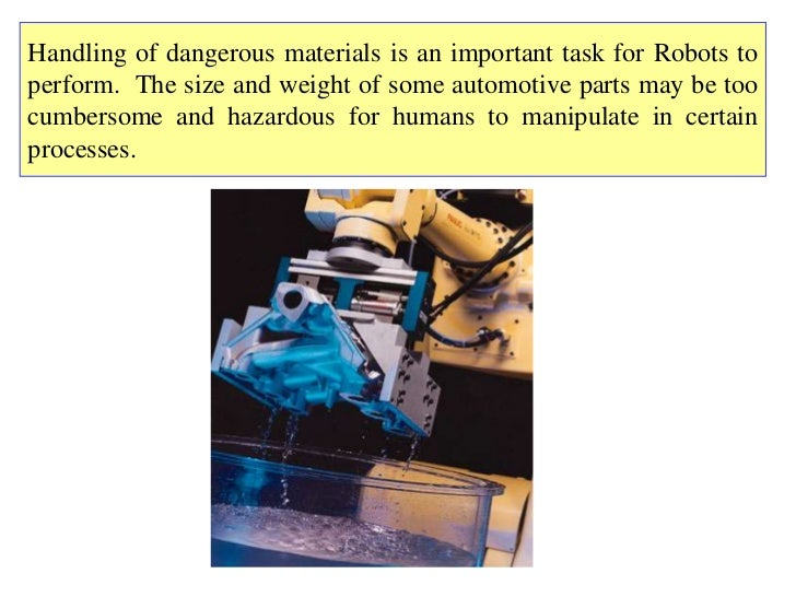 Handling of dangerous materials is an important task for Robots toperform. The size and weight of some automotive parts ma...