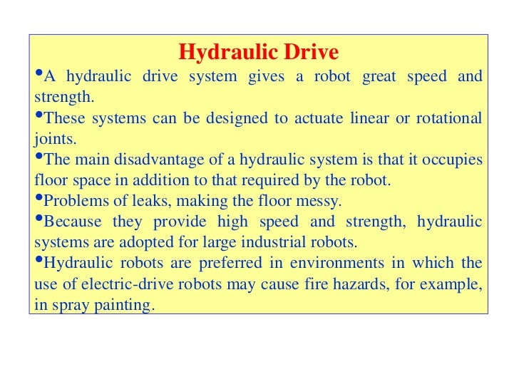 Hydraulic Drive•A   hydraulic drive system gives a robot great speed andstrength.•These systems can be designed to actuate...