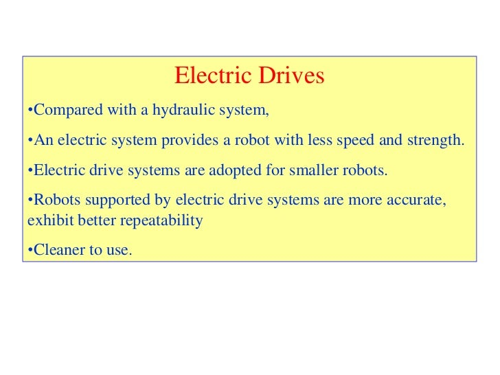 Electric Drives•Compared with a hydraulic system,•An electric system provides a robot with less speed and strength.•Electr...