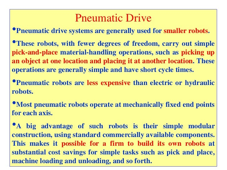 Pneumatic Drive•Pneumatic drive systems are generally used for smaller robots.•These robots, with fewer degrees of freedom...