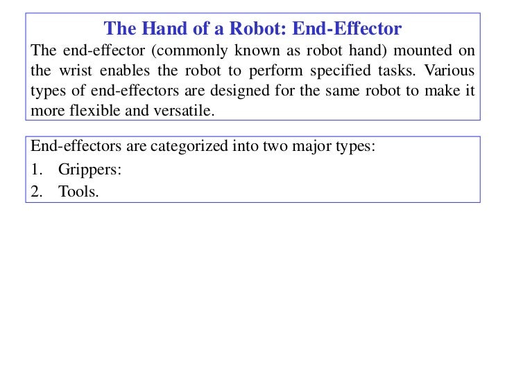 The Hand of a Robot: End-EffectorThe end-effector (commonly known as robot hand) mounted onthe wrist enables the robot to ...