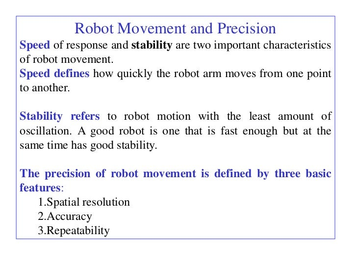 Robot Movement and PrecisionSpeed of response and stability are two important characteristicsof robot movement.Speed defin...