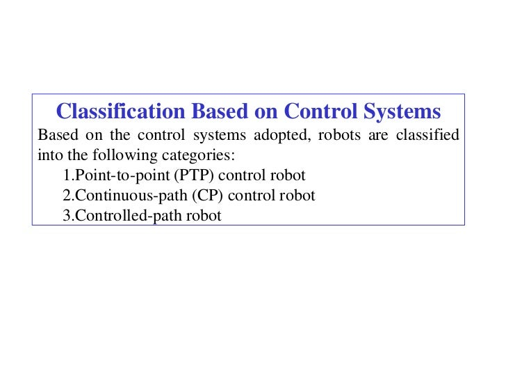 Classification Based on Control SystemsBased on the control systems adopted, robots are classifiedinto the following categ...