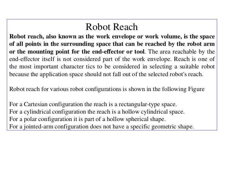 Robot ReachRobot reach, also known as the work envelope or work volume, is the spaceof all points in the surrounding space...