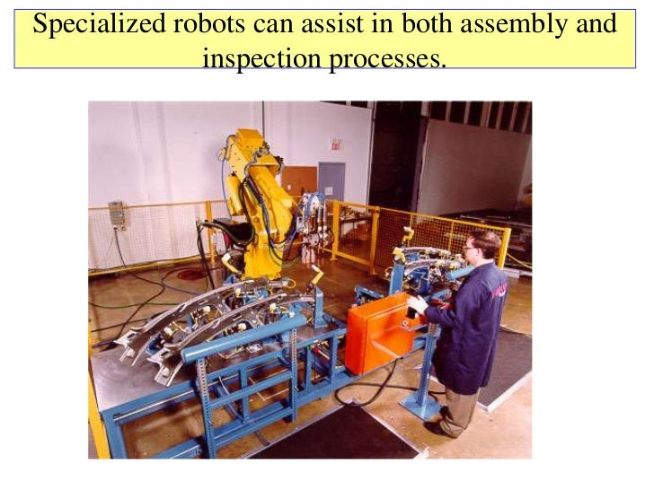 Specialized robots can assist in both assembly and              inspection processes.