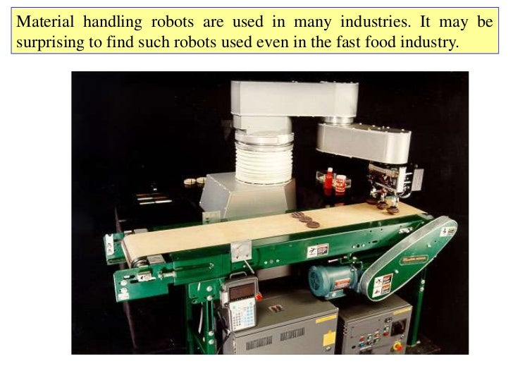 Material handling robots are used in many industries. It may besurprising to find such robots used even in the fast food i...