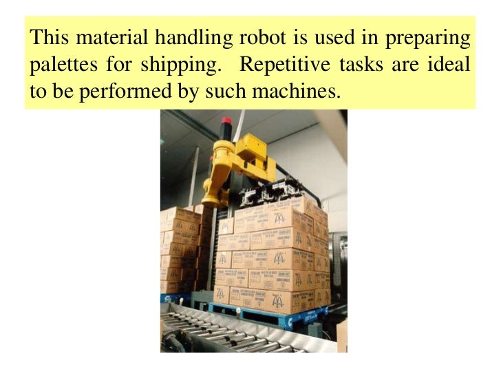 This material handling robot is used in preparingpalettes for shipping. Repetitive tasks are idealto be performed by such ...
