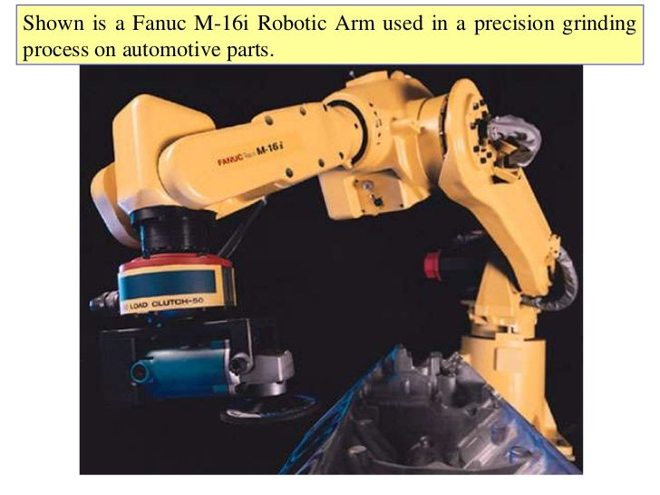 Shown is a Fanuc M-16i Robotic Arm used in a precision grindingprocess on automotive parts.