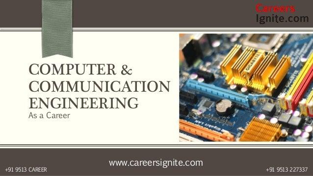 www.careersignite.com +91 9513 227337+91 9513 CAREER COMPUTER & COMMUNICATION ENGINEERING As a Career