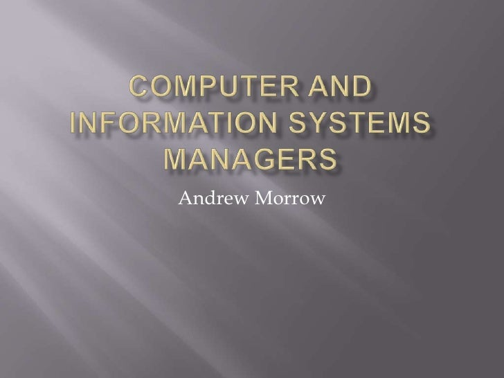 Computer and information systems managers<br />Andrew Morrow<br />