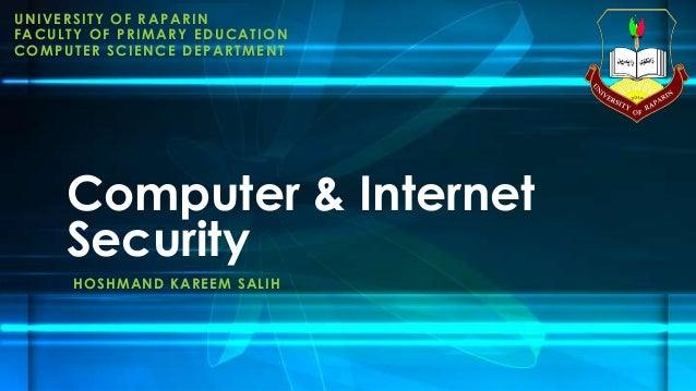 UNIVERSITY OF RAPARIN FACULTY OF PRIMARY EDUCATION COMPUTER SCIENCE DEPARTMENT Computer & Internet Security HOSHMAND KAREE...