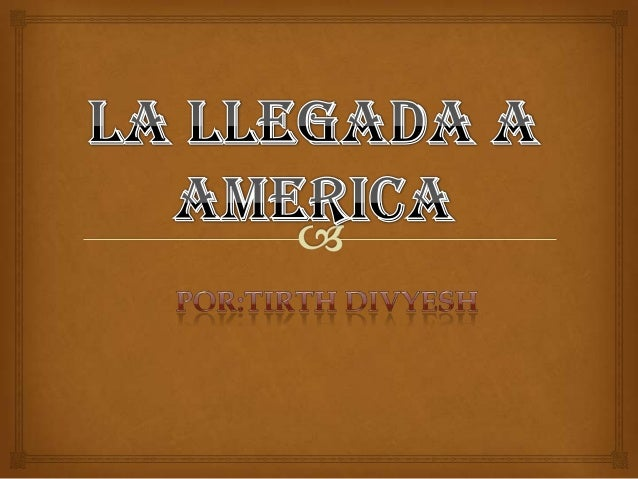Llegada europea         de América               La colonización europea de América comenzó a finales del siglo XV despu...