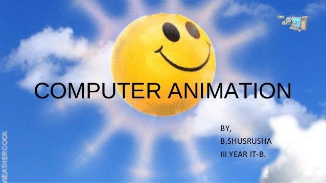 COMPUTER ANIMATION BY, B.SHUSRUSHA III YEAR IT-B.